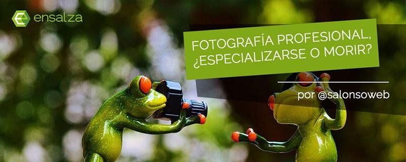 Fotografía profesional: ¿especializarse o morir?