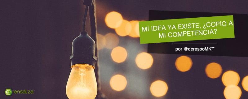Mi idea innovadora ya existe: ¿copio a mi competencia?