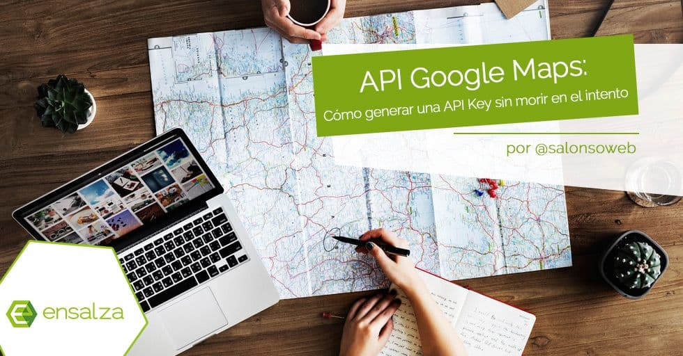 API Google Maps: cómo conseguir una API Key en 10 minutos