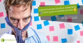 Cómo conseguir tu certificación Google Adwords en 2018