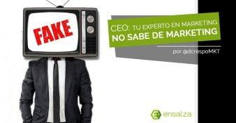 CEO: Tu experto en marketing no sabe de marketing
